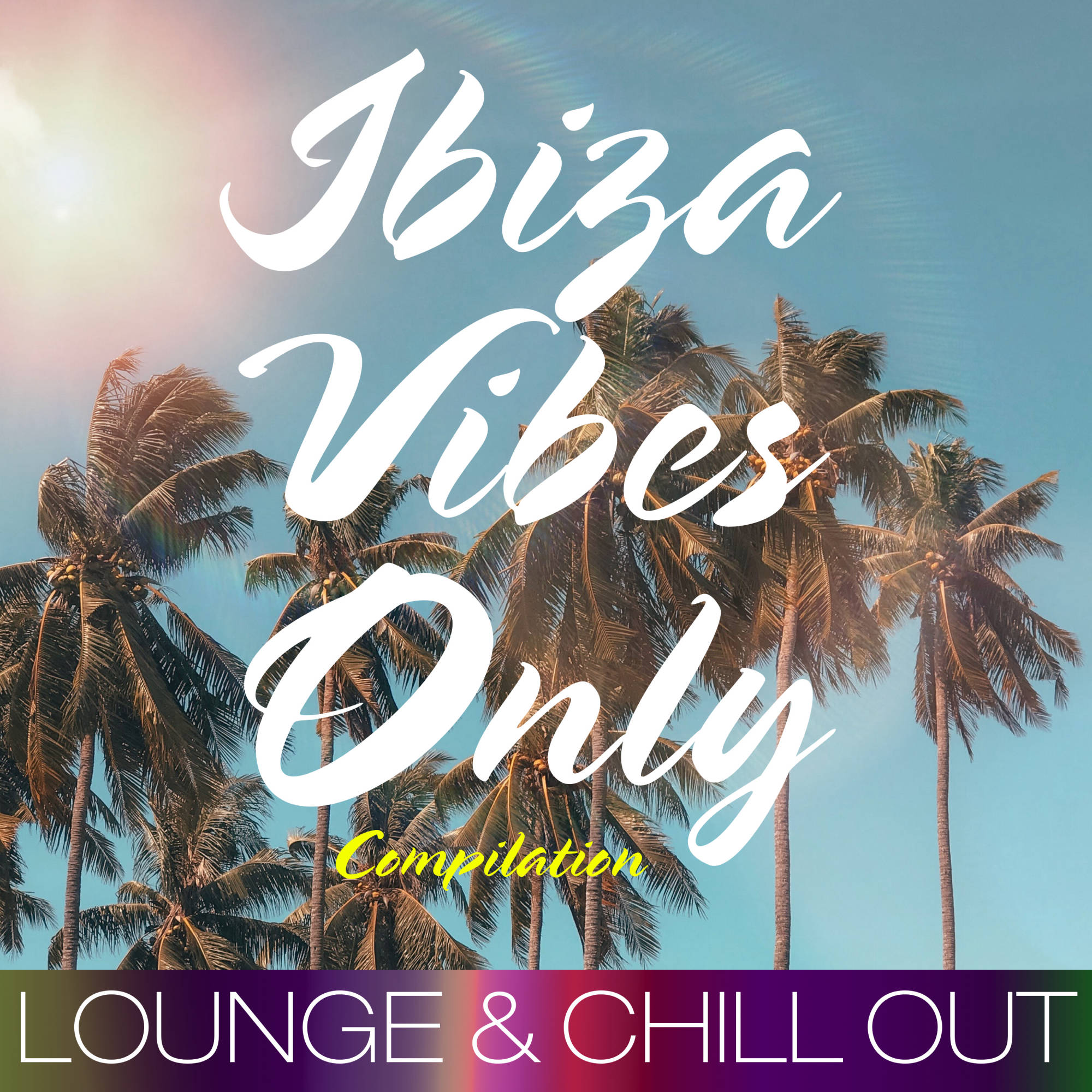 Ibiza Vibes Only Compilation (Lounge & Chill Out)